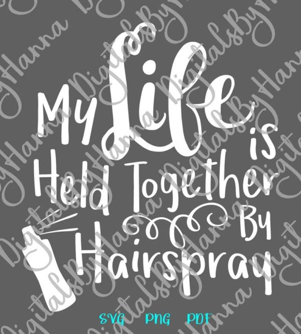 Girl Quote SVG Files for Cricut My Life Held Together Hairspray Funny Tee Print Sublimation