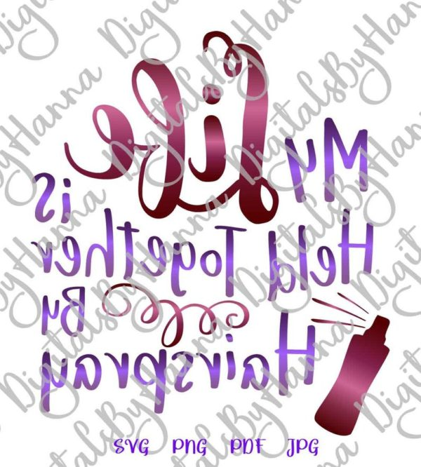 Girl Quote SVG Files for Cricut My Life Held Together Hairspray tShirt Tee Cut Print Sublimation