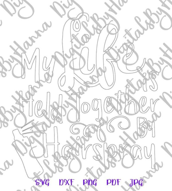 Girl Quote SVG Files for Cricut Saying My Life Held Together Hairspray Funny Cut Print Sublimation
