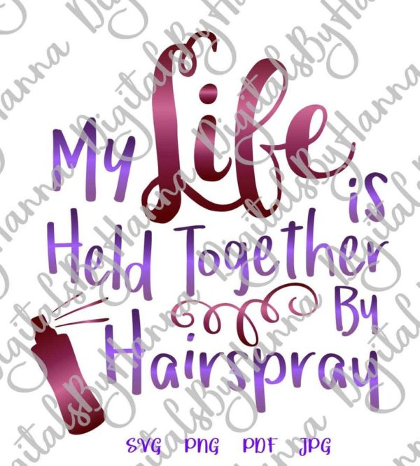 Girl Quote SVG Files for Cricut Saying My Life Held Together Hairspray Sign Letter Cut Print