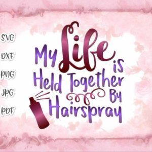 Girl Quote SVG My Life Held Together Hairspray Funny Tee Letter Cut Print