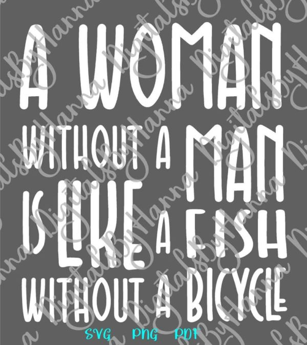 Girl Quotes SVG Files for Cricut Woman Without Man Like Fish Bicycle Feminism Tee Shirt Cut Print