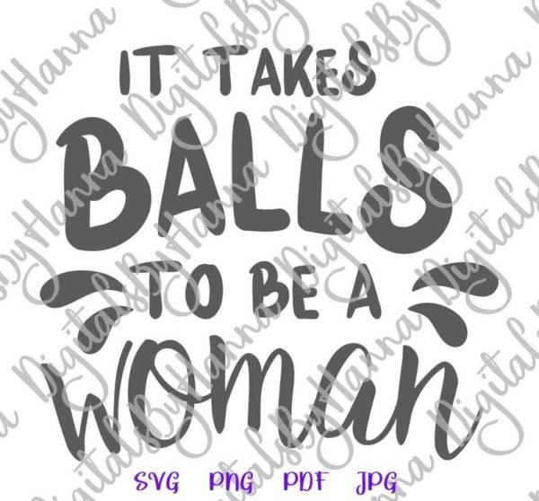 Girl Quotes SVG Saying it Takes Balls to be a Woman Feminism tShirt Cut Print Sublimation