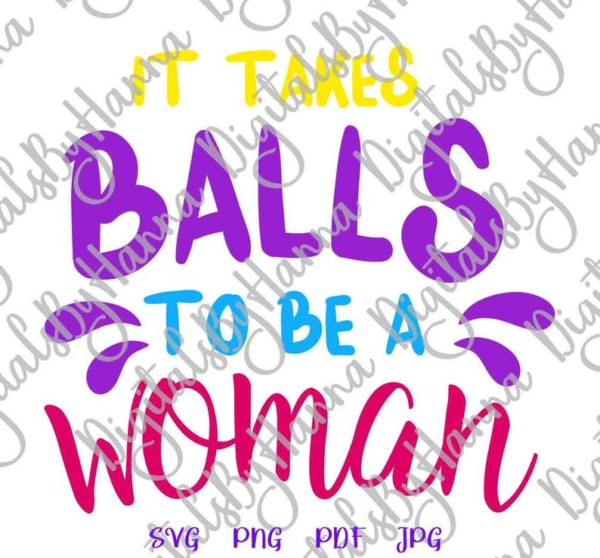Girl Quotes SVG it Takes Balls to be a Woman Feminism tShirt Tee Clipart Cut Print