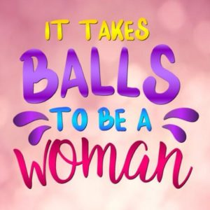 Girl Quotes SVG it Takes Balls to be a Woman Feminism tShirt Tee Word Cut Print