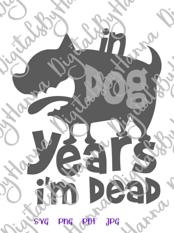 Happy Birthday In Dog Years I'm Dead SVG Funny Quote Letter Tee Shirt Mug Cut Print