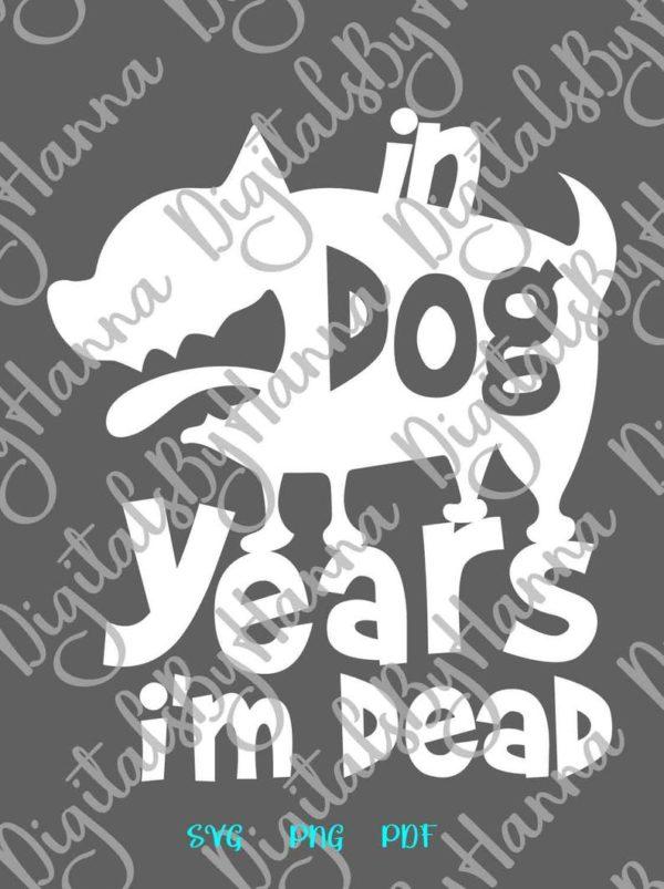 Happy Birthday In Dog Years I'm Dead SVG Funny Quote Word Tee Shirt Mug Cut Print