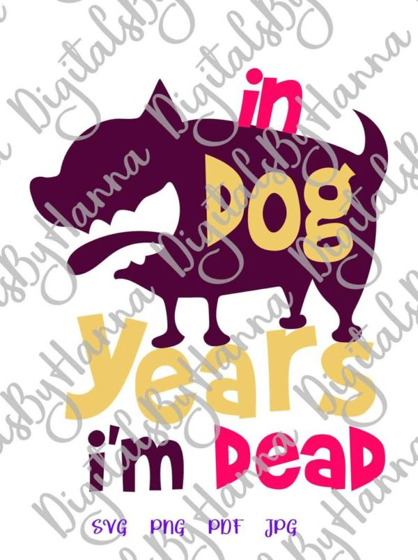Happy Birthday SVG Files for Cricut In Dog Years I'm Dead Funny Word Letter tShirt Mug Cut Print