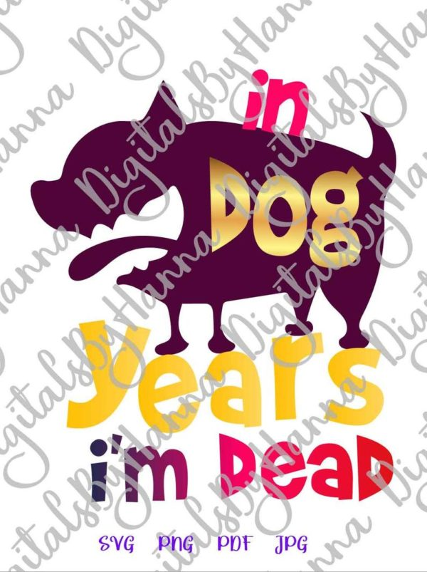 In Dog Years I'm Dead SVG Funny Quote Sign Letter tShirt Mug Cut Print Sublimation