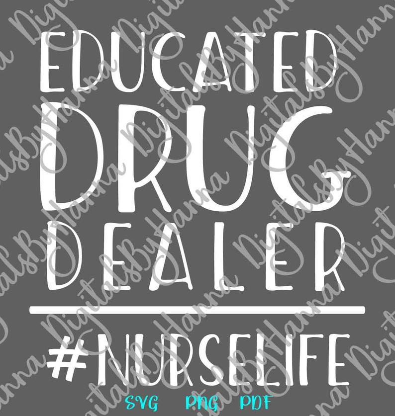 Medical Saying Educated Drug Dealer NurseLife Quote T-Shirt Tee Mug Cut  Print Clipart
