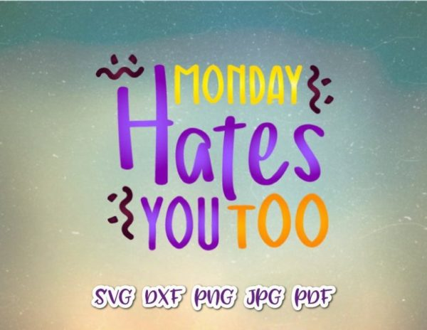 Office SVG Monday Hates You Too Funny Quote Coworker Tee Mug Coffee Cup Tumbler Clipart