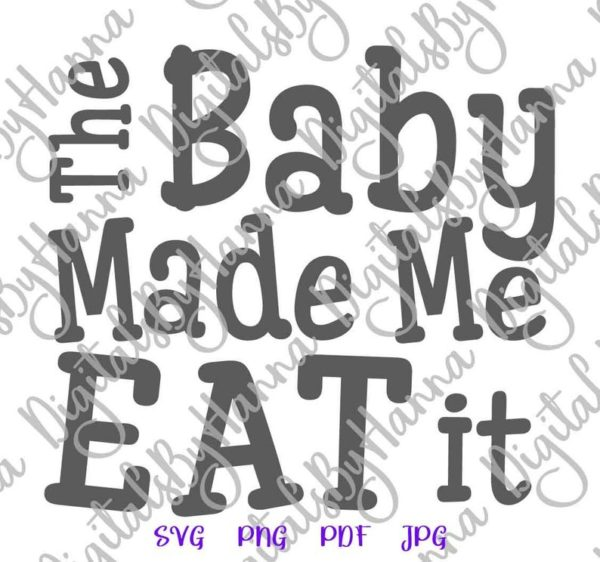 Pregnant SVG Files for Cricut The Baby Made Me Eat it SVG Funny Pregnancy Print