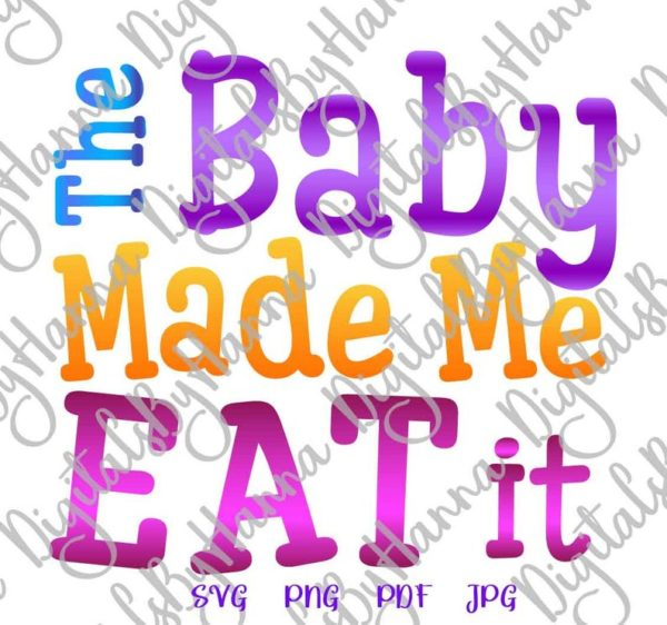 Pregnant SVG The Baby Made Me Eat it Pregnancy Reveal Sign Word Cut Print Clipart