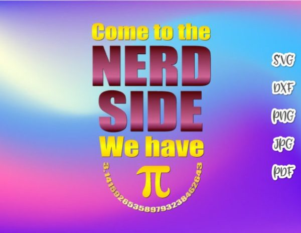 Sarcastic SVG Come to The Nerd Side We Have Pi Funny Clipart Geek Sign Shirt Print