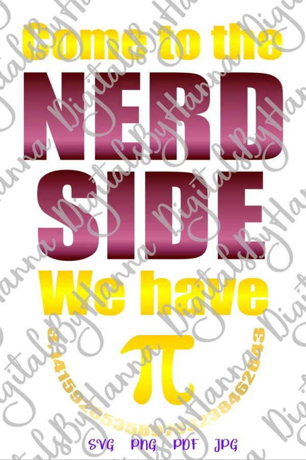 Sarcastic SVG Come to The Nerd Side We Have Pi Funny Quote Clipart Print Cut