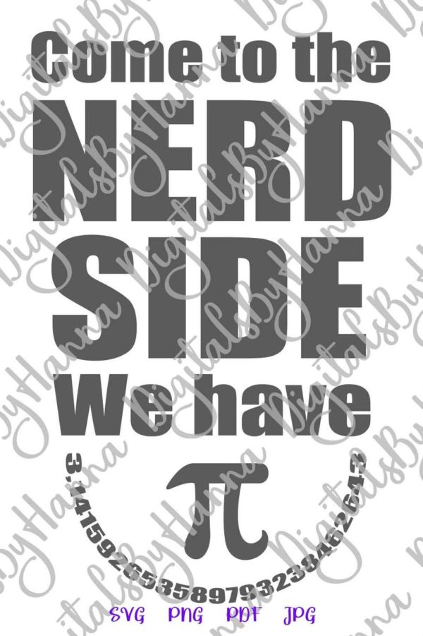 Sarcastic SVG Come to The Nerd Side We Have Pi Funny Quote Geek Sign tShirt Print