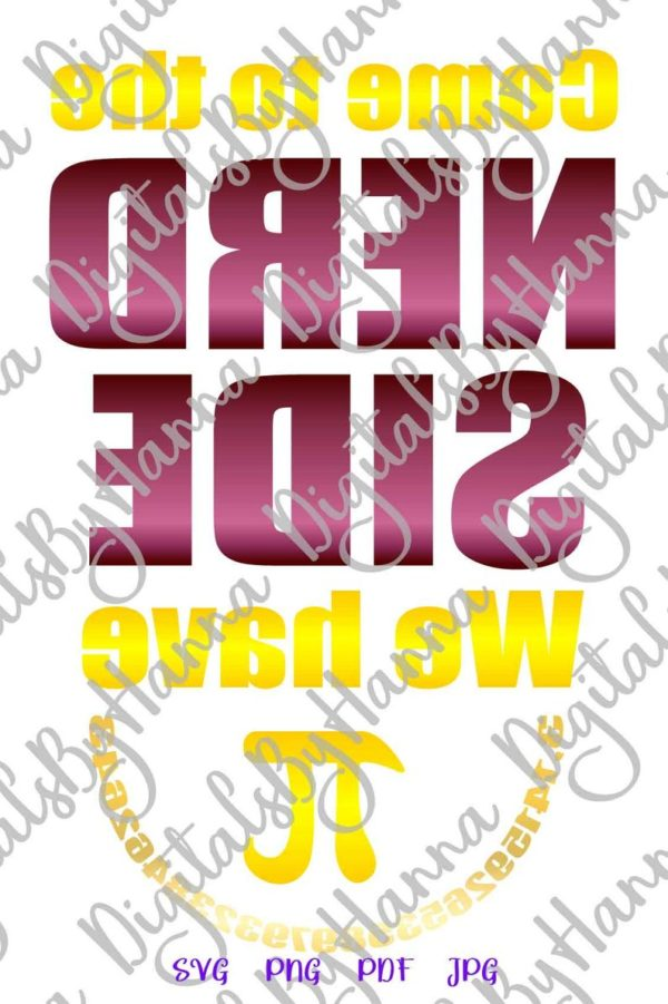 Sarcastic SVG Files for Cricut Come to The Nerd Side We Have Pi Funny Quote Word Print Sublimation Cut