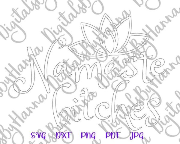 Sarcastic SVG Files for Cricut Saying Namaste Bitches Yoga Cut Print Sublimation