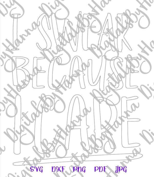 Sarcastic SVG I Swear because I Care Funny tShirt Mug Office Silhouette Laser Cut