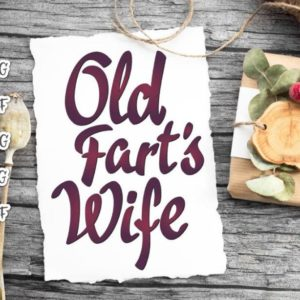 Sarcastic SVG Old Fart's Wife Funny Quote Sign Letter Matching t-Shirt Wifey Tee Cut Print