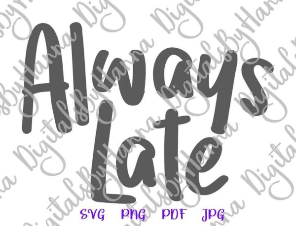 Sarcastic SVG Saying Always Late Funny Quote Sign t-Shirt Tee Mug Cup Cut Print