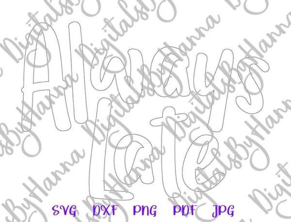 Sarcastic SVG Saying Always Late SVG Funny tShirt Tumbler Mug Print Sublimation