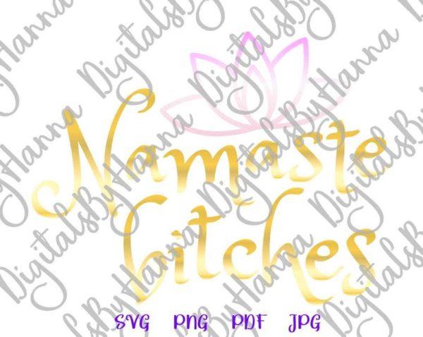 Sarcastic SVG Saying Namaste Bitches Yoga Funny Mug Cup Word Cut Print