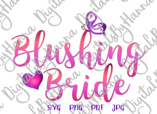 Wedding SVG Blushing Bride Clipart Print Bridal Shower Sublimation T Shirt Cut