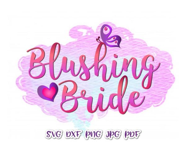 Wedding SVG Files for Cricut Saying Blushing Bride Clipart Print Bachelorette Bridal Shower