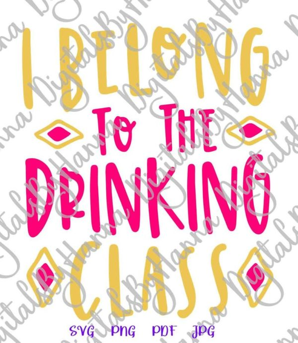 Wine SVG I Belong to Drinking Class Funny Quote Alcohol Lover Wine Glass Word Cut Print