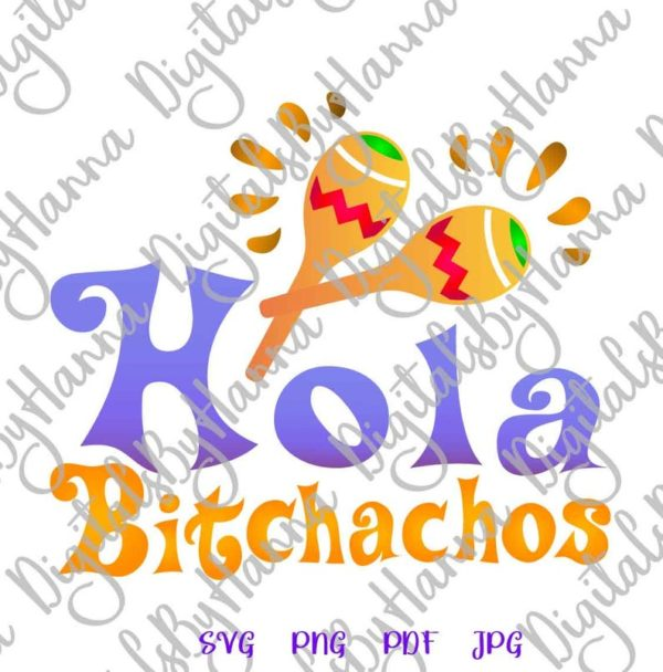 Cinco de Mayo Hola Bitchachos Mexican Fiesta Maracas Quote Bitch Print Sublimation Cut