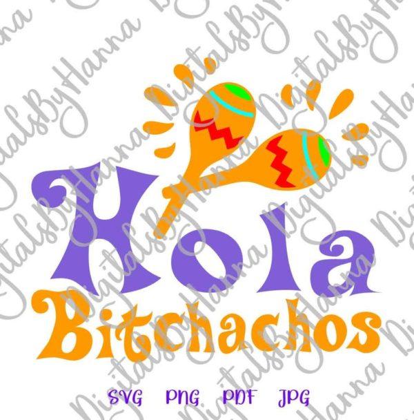 Cinco de Mayo Hola Bitchachos Mexican Fiesta Maracas Quote Bitch Tee tShirt Print Sublimation Cut
