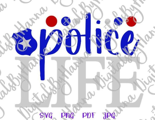 Law Enforcement Police Life SVG Cop Badge Tee Mug Cup Tumbler Clipart Cut Print