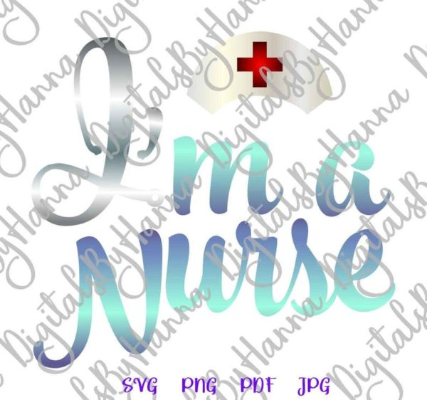 Medical SVG Im Nurse Shirt Tee Mug Cup Vector Clipart Cut Print