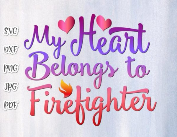 My Heart Belongs to Firefighter SVG Fire Fighter Wife Quote Sign T Tee Mug Word Cut Print Sublimation