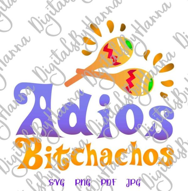 Cinco de Mayo Adios Bitchachos Mexican Fiesta Maracas Shirt Print Sublimation Cut