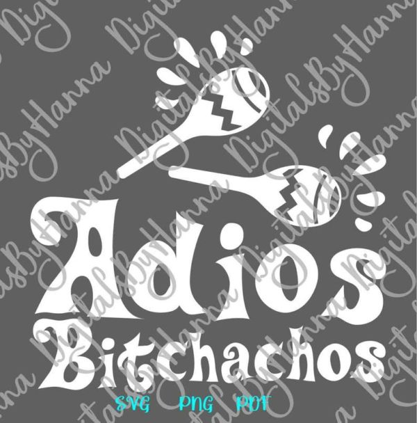 Cinco de Mayo svg Adios Bitchachos Mexican Fiesta Maracas Bitch Shirt Print Sublimation Cut