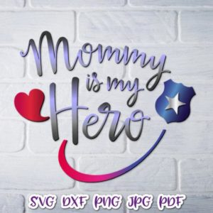 Law Enforcement Mommy My Hero Cop Badge Mom and Me Proud Police Officer Cut Print Sublimation