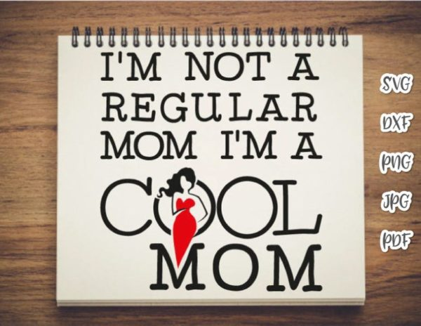 Mom Life SVG Saying I'm Not Regular I'm Cool Funny Quote MomLife Family Mother Cut Print Sublimation